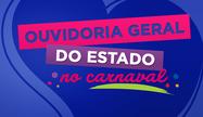 Ouvidoria Geral do Estado realizou 985 atendimentos no Carnaval